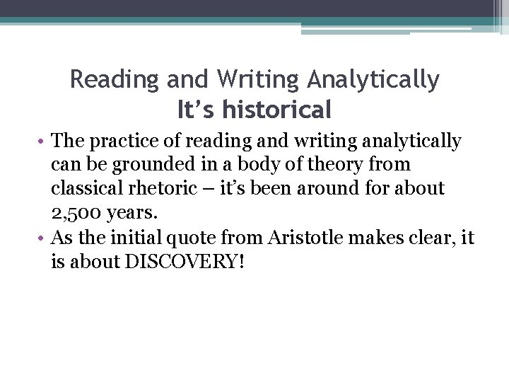 Reading and Writing Analytically It's historical • The practice of reading and writing analytically