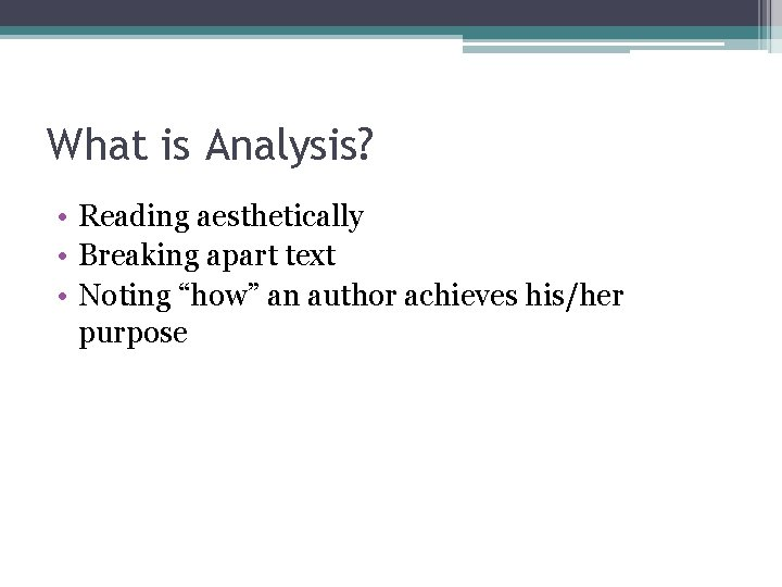 """What is Analysis? • Reading aesthetically • Breaking apart text • Noting """"how"""" an"""