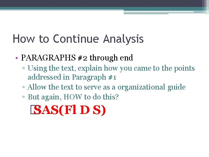 How to Continue Analysis • PARAGRAPHS #2 through end ▫ Using the text, explain
