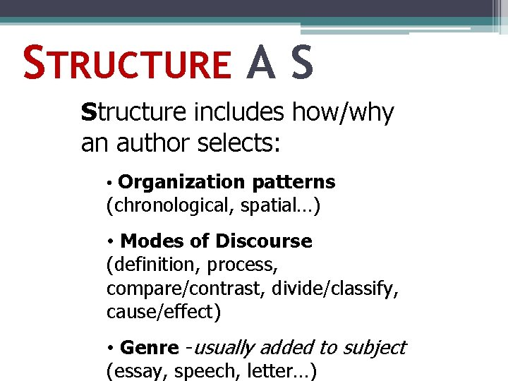 STRUCTURE A S Structure includes how/why an author selects: • Organization patterns (chronological, spatial…)