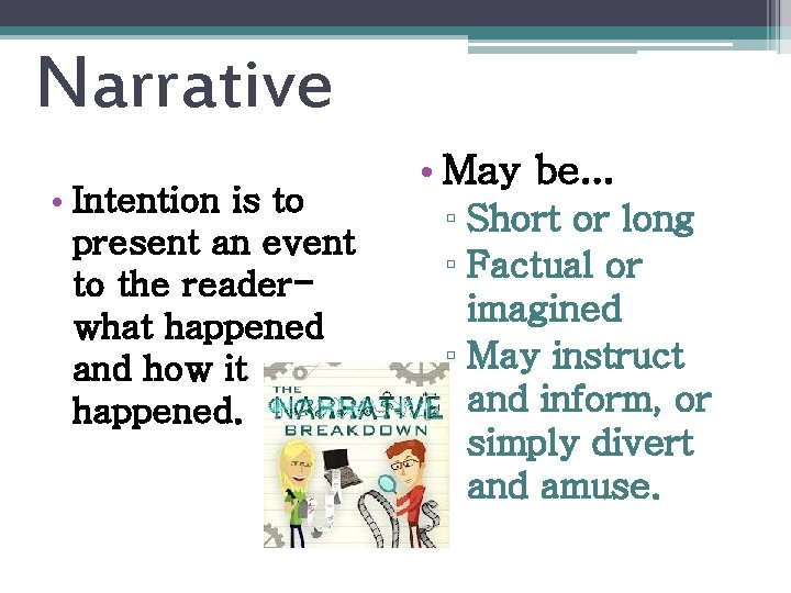 Narrative • Intention is to present an event to the readerwhat happened and how