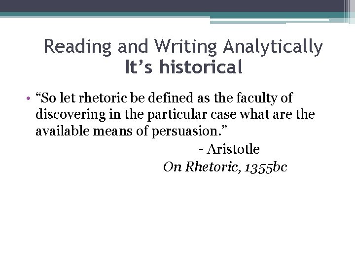 """Reading and Writing Analytically It's historical • """"So let rhetoric be defined as the"""