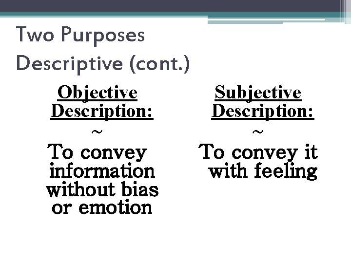 Two Purposes Descriptive (cont. ) Objective Description: ~ To convey information without bias or