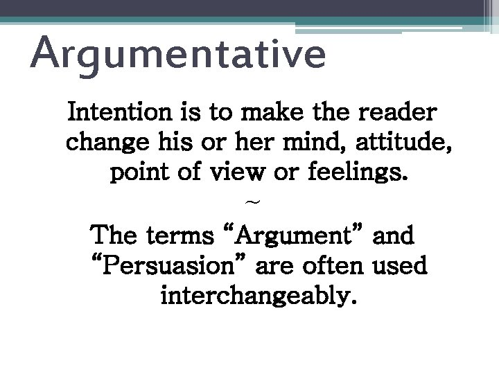 Argumentative Intention is to make the reader change his or her mind, attitude, point