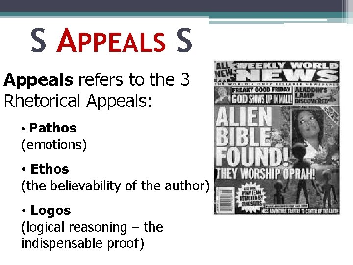 S APPEALS S Appeals refers to the 3 Rhetorical Appeals: • Pathos (emotions) •