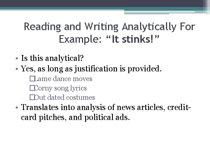 """Reading and Writing Analytically For Example: """"It stinks!"""" • Is this analytical? • Yes,"""