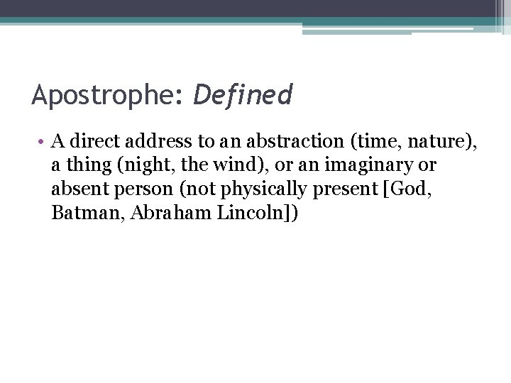 Apostrophe: Defined • A direct address to an abstraction (time, nature), a thing (night,