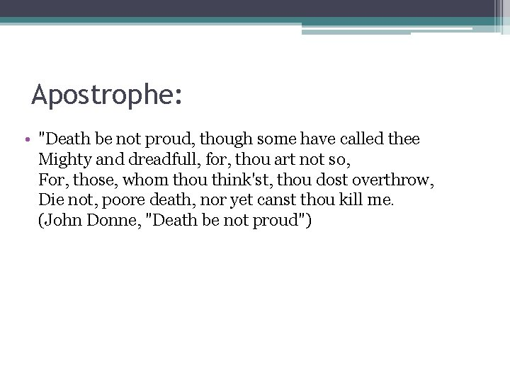 """Apostrophe: • """"Death be not proud, though some have called thee Mighty and dreadfull,"""