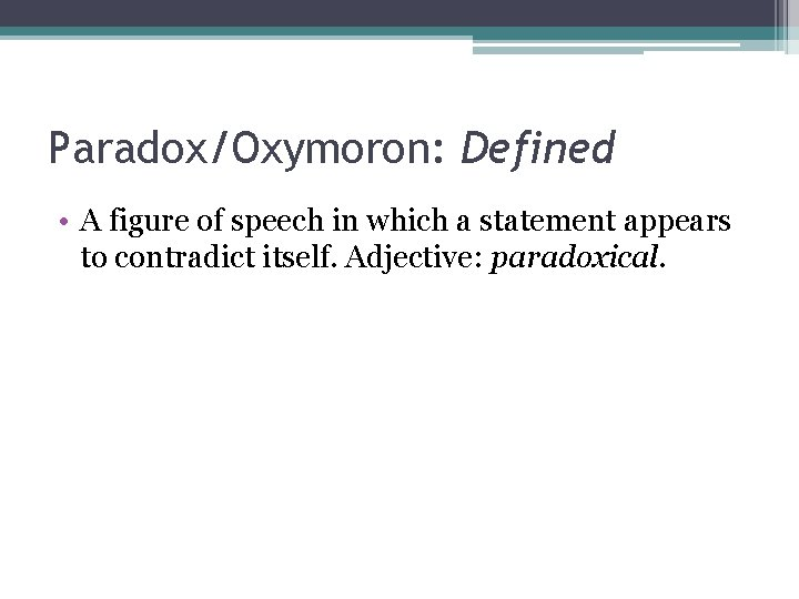 Paradox/Oxymoron: Defined • A figure of speech in which a statement appears to contradict