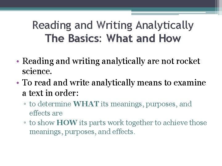 Reading and Writing Analytically The Basics: What and How • Reading and writing analytically