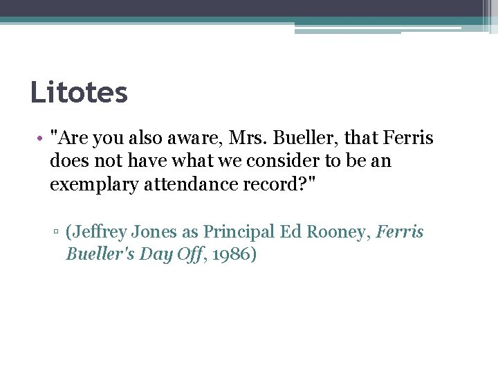 """Litotes • """"Are you also aware, Mrs. Bueller, that Ferris does not have what"""