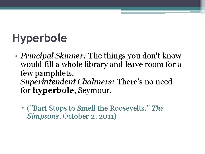 Hyperbole • Principal Skinner: The things you don't know would fill a whole library
