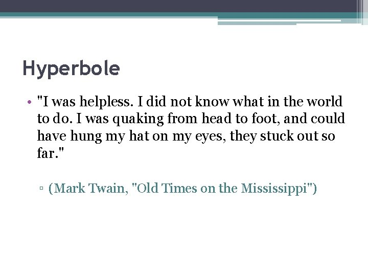 """Hyperbole • """"I was helpless. I did not know what in the world to"""