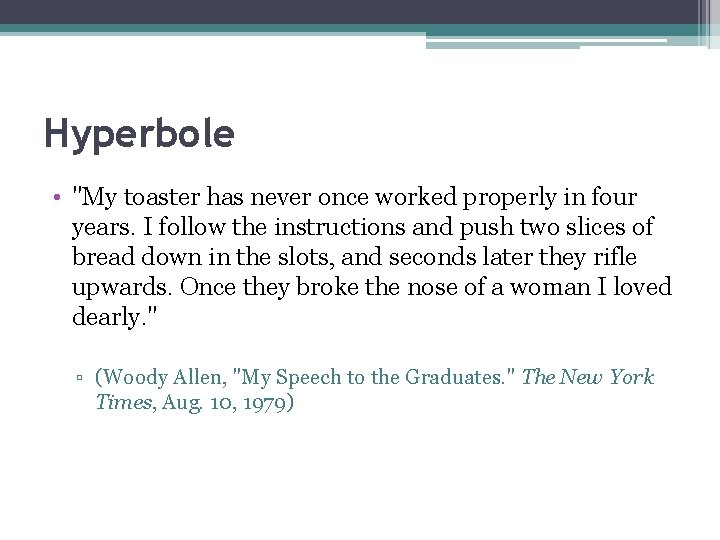 """Hyperbole • """"My toaster has never once worked properly in four years. I follow"""