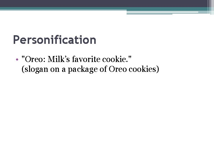 """Personification • """"Oreo: Milk's favorite cookie. """" (slogan on a package of Oreo cookies)"""