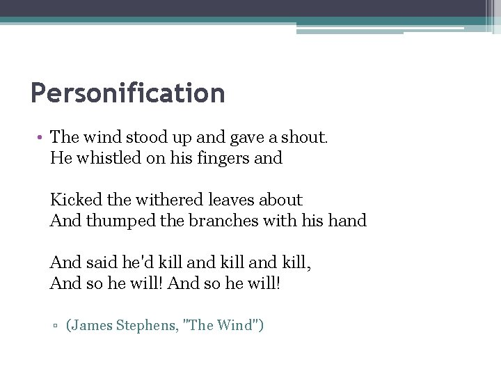 Personification • The wind stood up and gave a shout. He whistled on his
