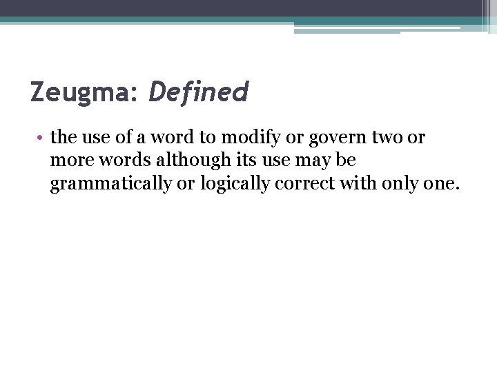 Zeugma: Defined • the use of a word to modify or govern two or