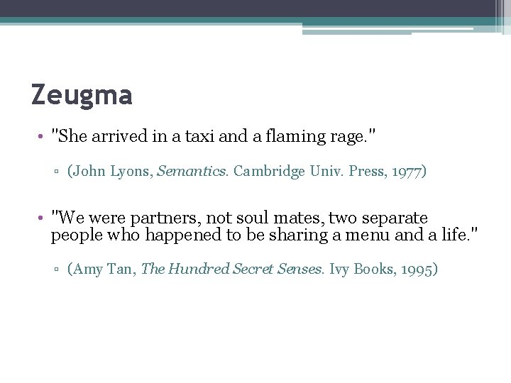 """Zeugma • """"She arrived in a taxi and a flaming rage. """" ▫ (John"""