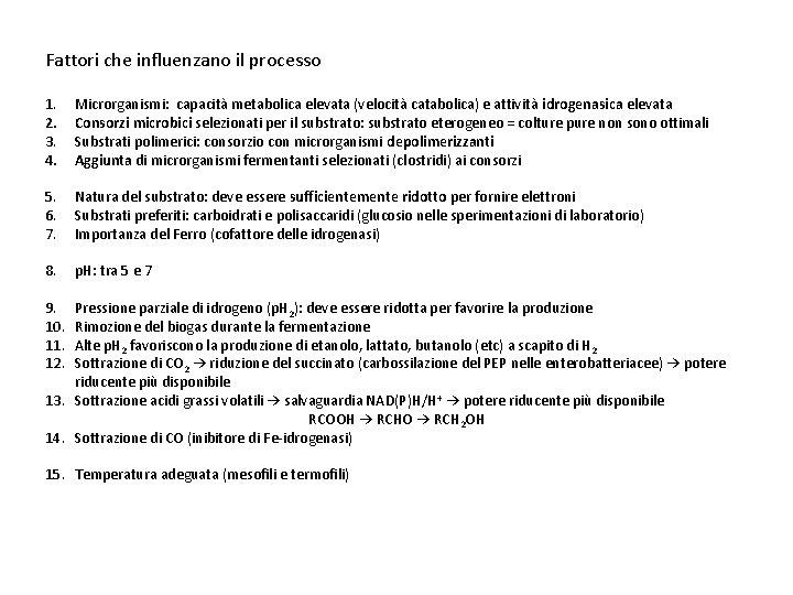Fattori che influenzano il processo 1. 2. 3. 4. Microrganismi: capacità metabolica elevata (velocità