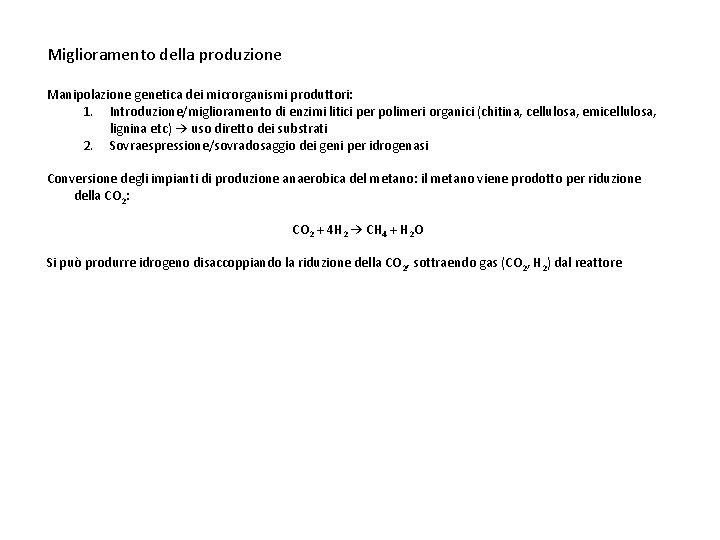 Miglioramento della produzione Manipolazione genetica dei microrganismi produttori: 1. Introduzione/miglioramento di enzimi litici per