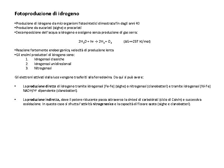 Fotoproduzione di idrogeno • Produzione di idrogeno da microrganismi fotosintetici dimostrata fin dagli anni