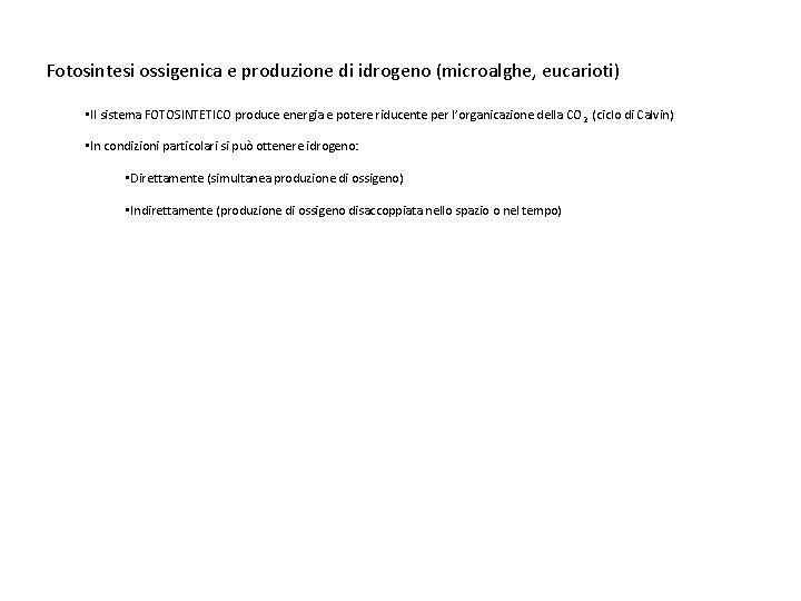 Fotosintesi ossigenica e produzione di idrogeno (microalghe, eucarioti) • Il sistema FOTOSINTETICO produce energia