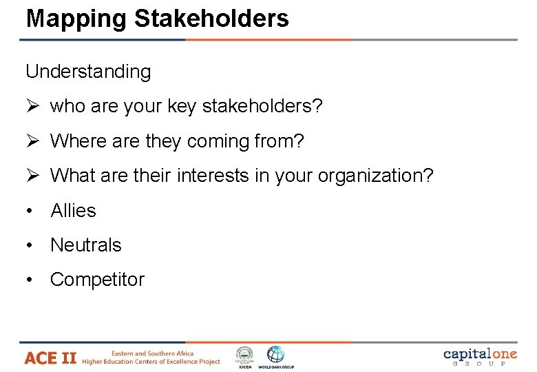 Mapping Stakeholders Understanding Ø who are your key stakeholders? Ø Where are they coming