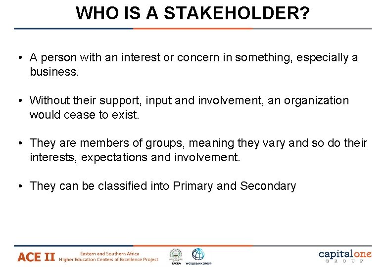 WHO IS A STAKEHOLDER? • A person with an interest or concern in something,