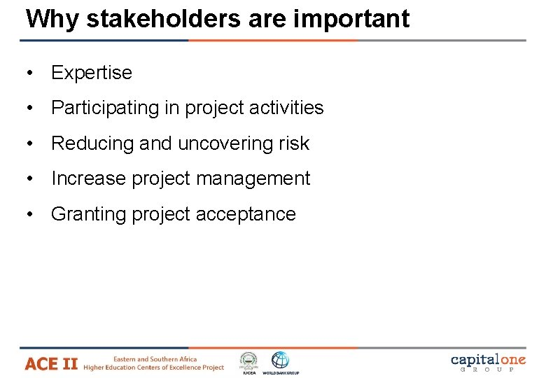 Why stakeholders are important • Expertise • Participating in project activities • Reducing and