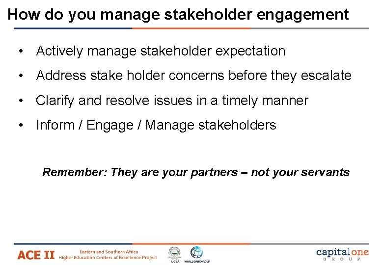 How do you manage stakeholder engagement • Actively manage stakeholder expectation • Address stake