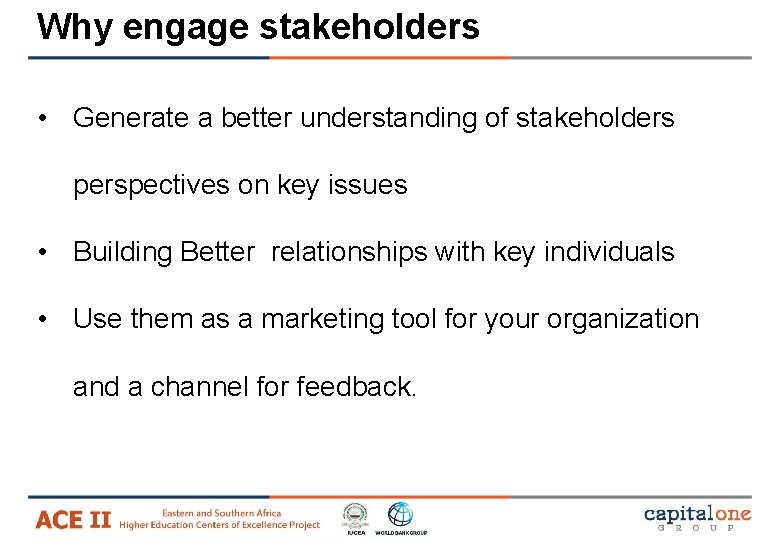Why engage stakeholders • Generate a better understanding of stakeholders perspectives on key issues