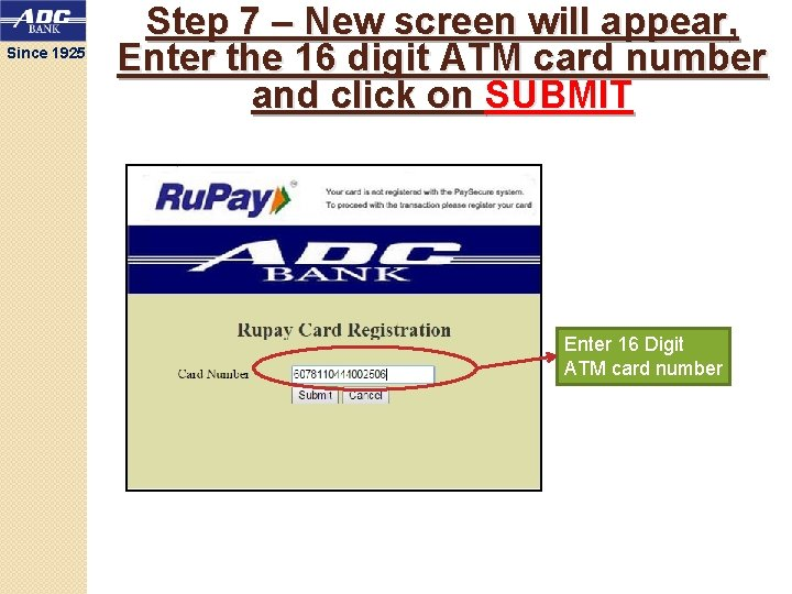 Since 1925 Step 7 – New screen will appear, Enter the 16 digit ATM