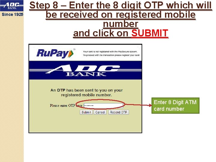 Since 1925 Step 8 – Enter the 8 digit OTP which will be received