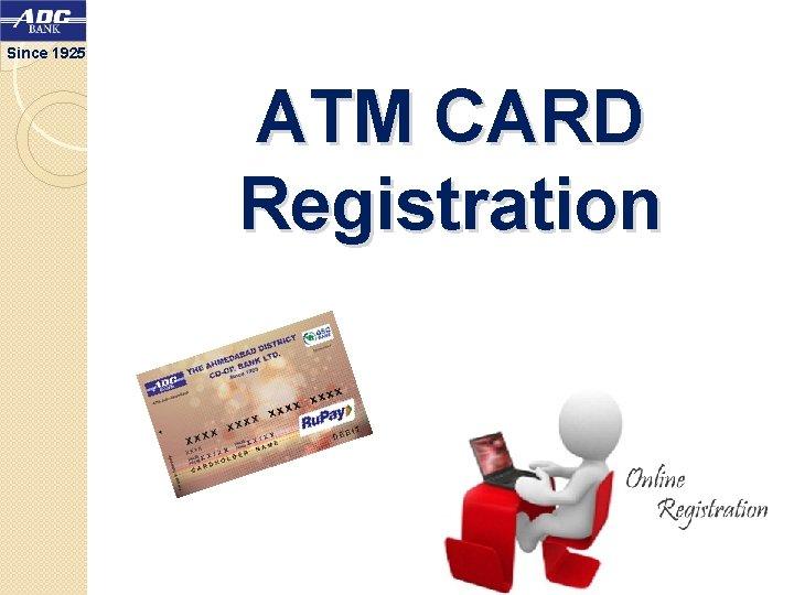 Since 1925 ATM CARD Registration
