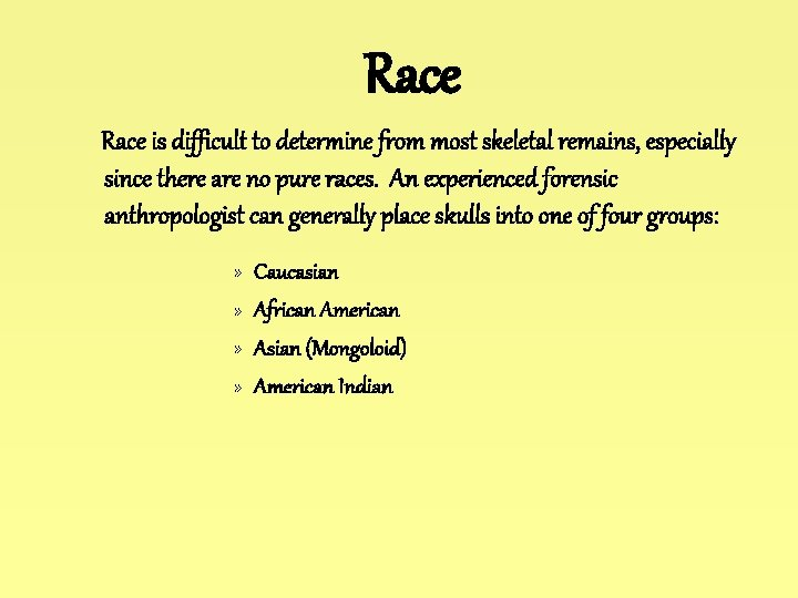Race is difficult to determine from most skeletal remains, especially since there are no