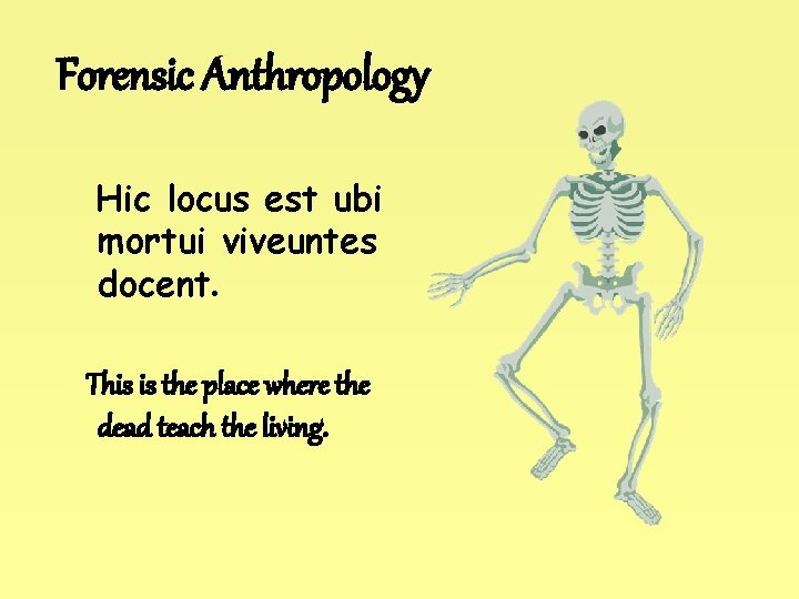 Forensic Anthropology Hic locus est ubi mortui viveuntes docent. This is the place where