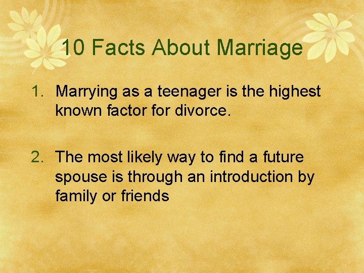 10 Facts About Marriage 1. Marrying as a teenager is the highest known factor