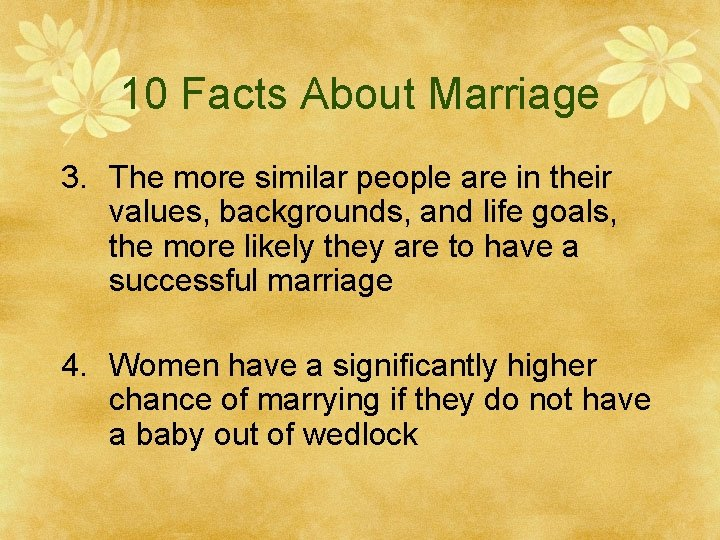 10 Facts About Marriage 3. The more similar people are in their values, backgrounds,