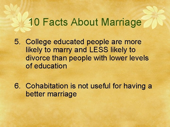 10 Facts About Marriage 5. College educated people are more likely to marry and