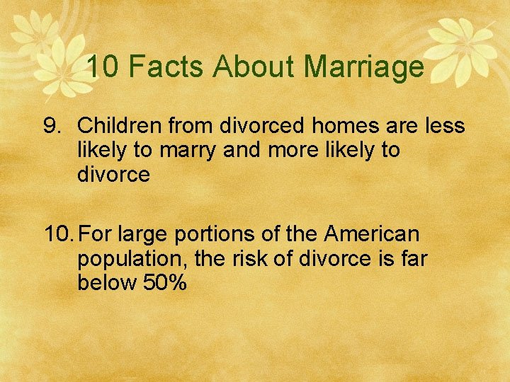 10 Facts About Marriage 9. Children from divorced homes are less likely to marry