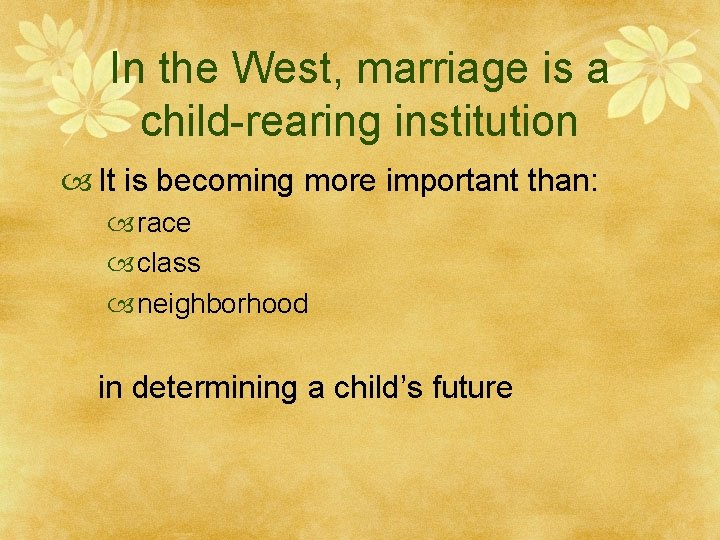 In the West, marriage is a child-rearing institution It is becoming more important than: