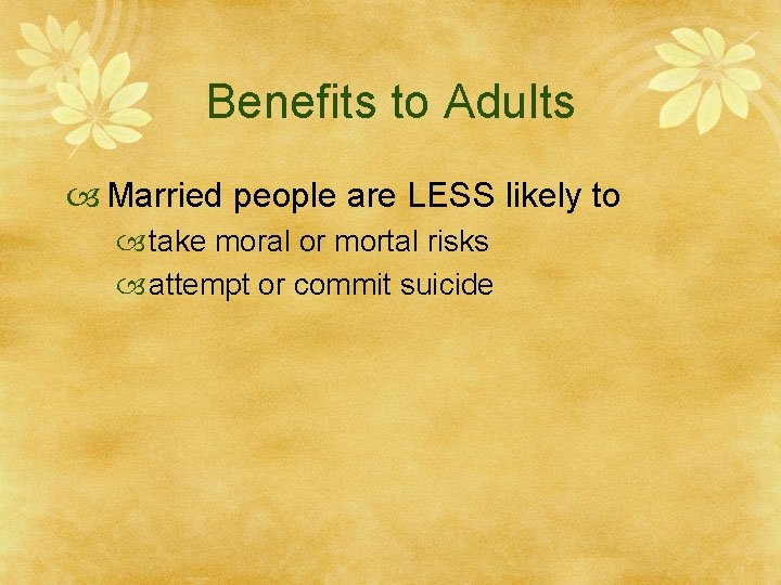 Benefits to Adults Married people are LESS likely to take moral or mortal risks
