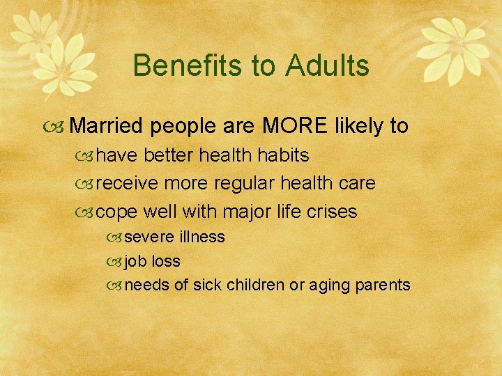 Benefits to Adults Married people are MORE likely to have better health habits receive