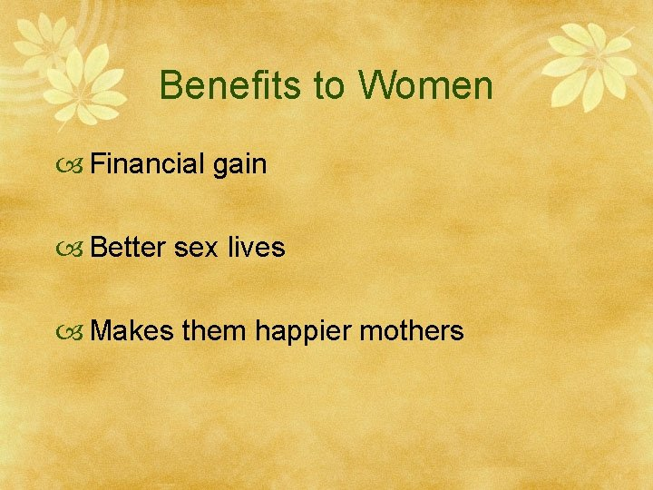 Benefits to Women Financial gain Better sex lives Makes them happier mothers