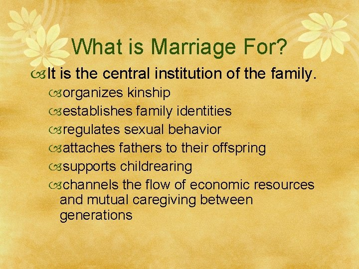 What is Marriage For? It is the central institution of the family. organizes kinship
