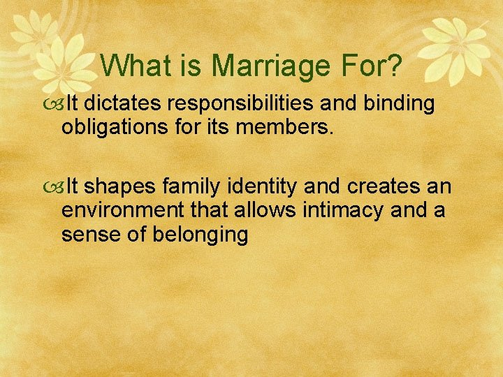 What is Marriage For? It dictates responsibilities and binding obligations for its members. It