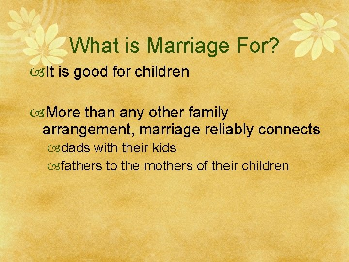 What is Marriage For? It is good for children More than any other family