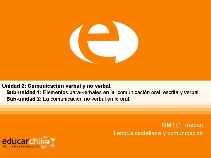 Unidad 2: Comunicación verbal y no verbal. Sub-unidad 1: Elementos para-verbales en la comunicación