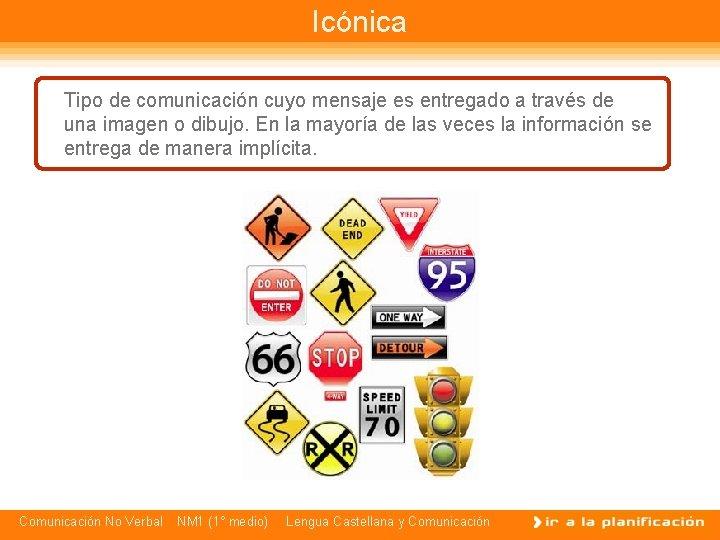 Icónica Tipo de comunicación cuyo mensaje es entregado a través de una imagen o