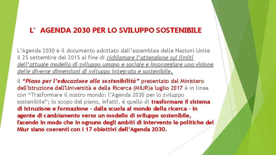 L'AGENDA 2030 PER LO SVILUPPO SOSTENIBILE L'Agenda 2030 è il documento adottato dall'assemblea